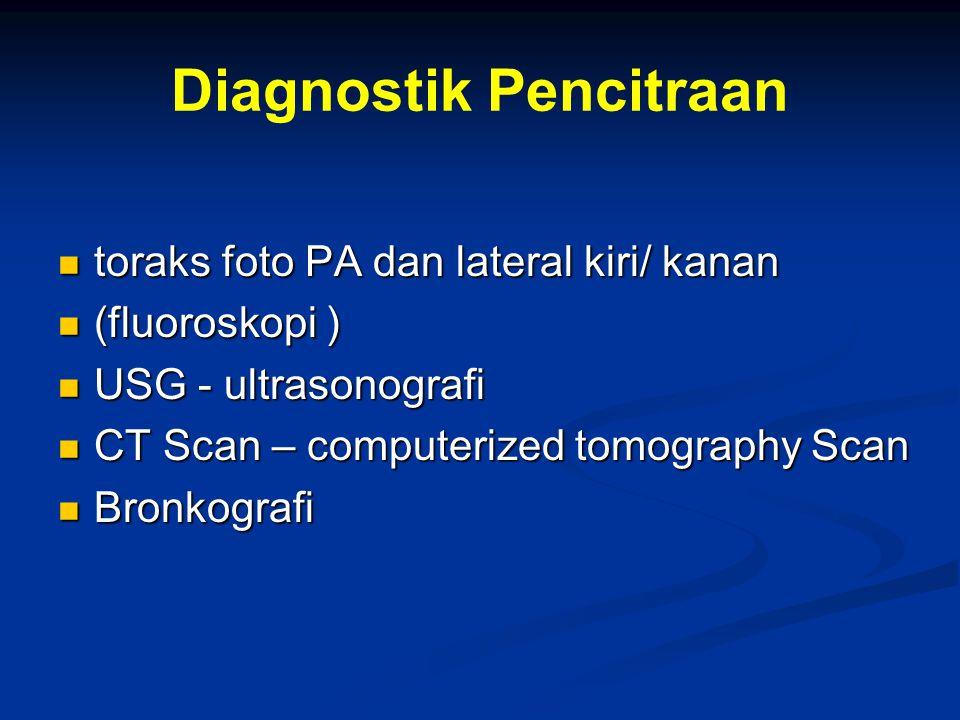 Diagnostik Pencitraan toraks foto PA dan lateral kiri/ kanan toraks foto PA dan lateral kiri/ kanan (fluoroskopi ) (fluoroskopi ) USG - ultrasonografi