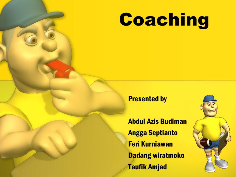 Coaching Presented by Abdul Azis Budiman Angga Septianto Feri Kurniawan Dadang wiratmoko Taufik Amjad