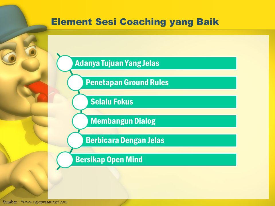 Element Sesi Coaching yang Baik Adanya Tujuan Yang Jelas Penetapan Ground Rules Selalu Fokus Membangun Dialog Berbicara Dengan Jelas Bersikap Open Min