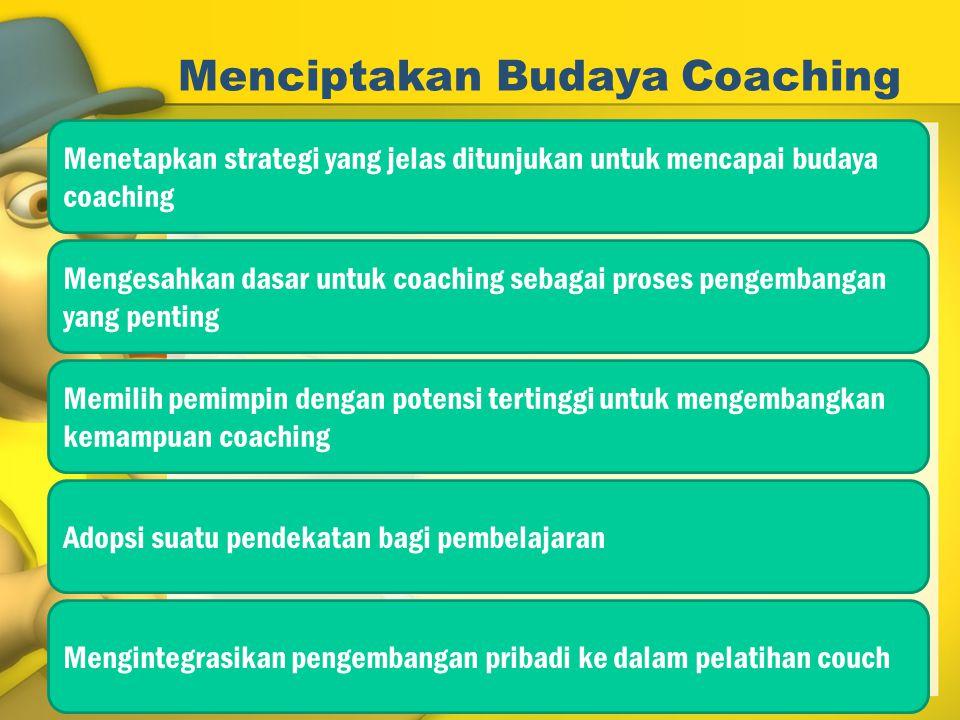 Menciptakan Budaya Coaching Menetapkan strategi yang jelas ditunjukan untuk mencapai budaya coaching Mengesahkan dasar untuk coaching sebagai proses p