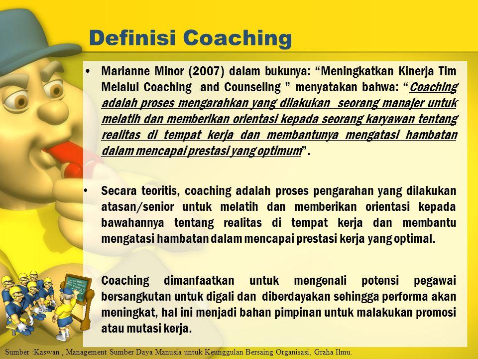 """Definisi Coaching Marianne Minor (2007) dalam bukunya: """"Meningkatkan Kinerja Tim Melalui Coaching and Counseling """" menyatakan bahwa: """"Coaching adalah"""