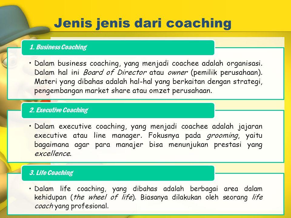 Coach Coach adalah orang yang memiliki peranan penting dalam memotivasi coachee, membantu mengembangkan keterampilan mereka dan menyediakan penguatan (reinforcement) serta umpan balik Coach yang baik memiliki sifat: 1.