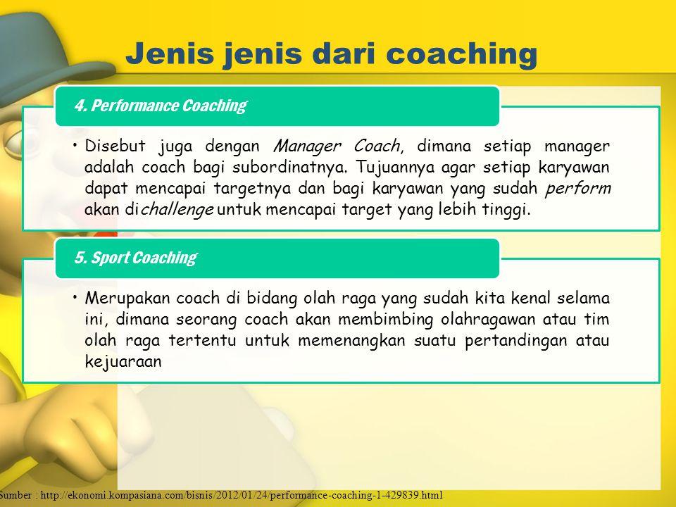 Jenis jenis dari coaching Disebut juga dengan Manager Coach, dimana setiap manager adalah coach bagi subordinatnya. Tujuannya agar setiap karyawan dap
