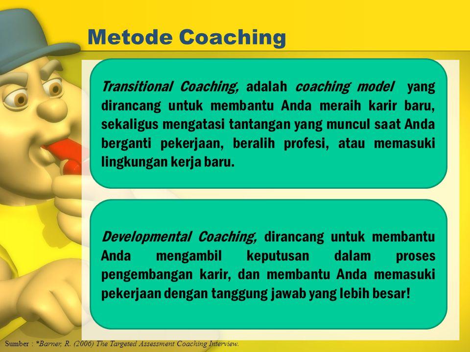 Metode Coaching Sumber : *Barner, R. (2006) The Targeted Assessment Coaching Interview. Transitional Coaching, adalah coaching model yang dirancang un