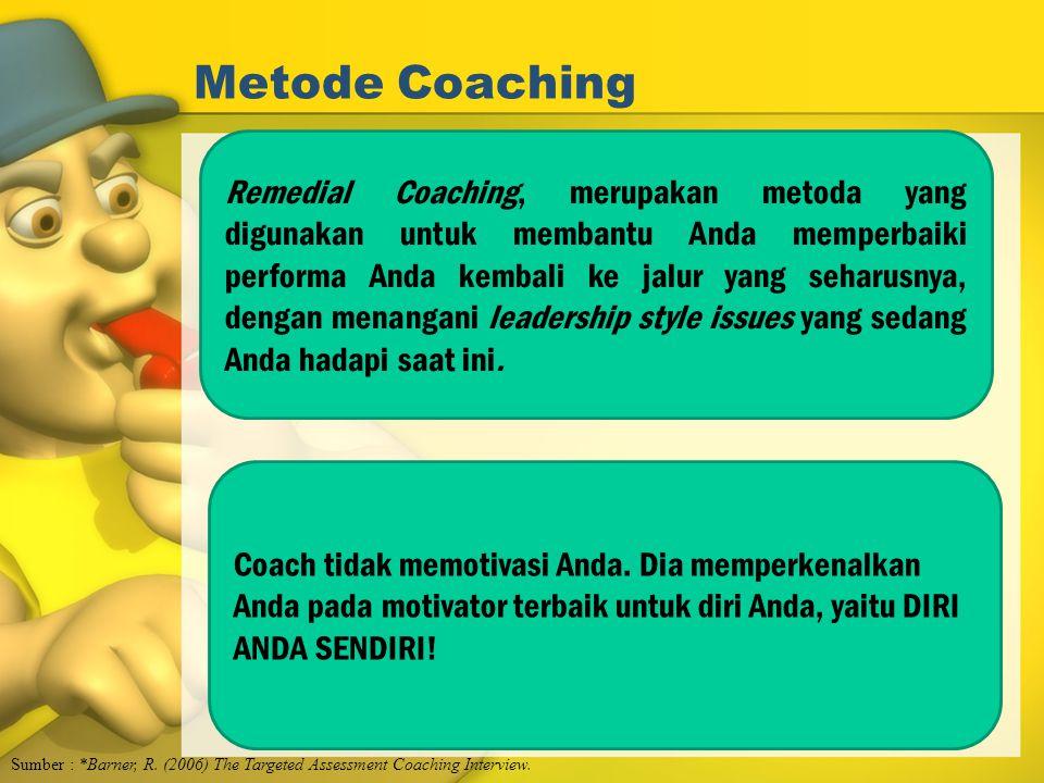 Metode Coaching Sumber : *Barner, R. (2006) The Targeted Assessment Coaching Interview. Remedial Coaching, merupakan metoda yang digunakan untuk memba