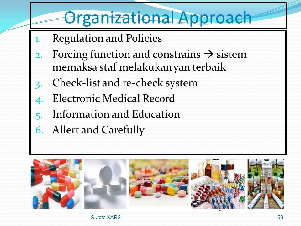 Organizational Approach 1. Regulation and Policies 2. Forcing function and constrains  sistem memaksa staf melakukan yan terbaik 3. Check-list and re