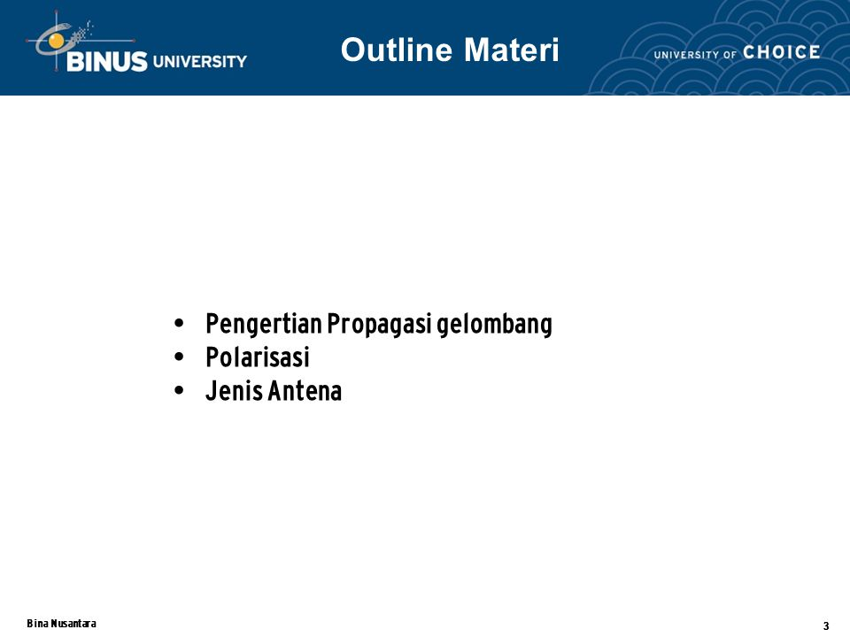 Bina Nusantara 3 Pengertian Propagasi gelombang Polarisasi Jenis Antena Outline Materi