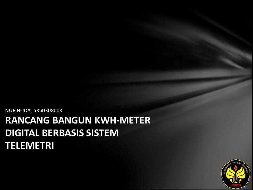 NUR HUDA, 5350308003 RANCANG BANGUN KWH-METER DIGITAL BERBASIS SISTEM TELEMETRI