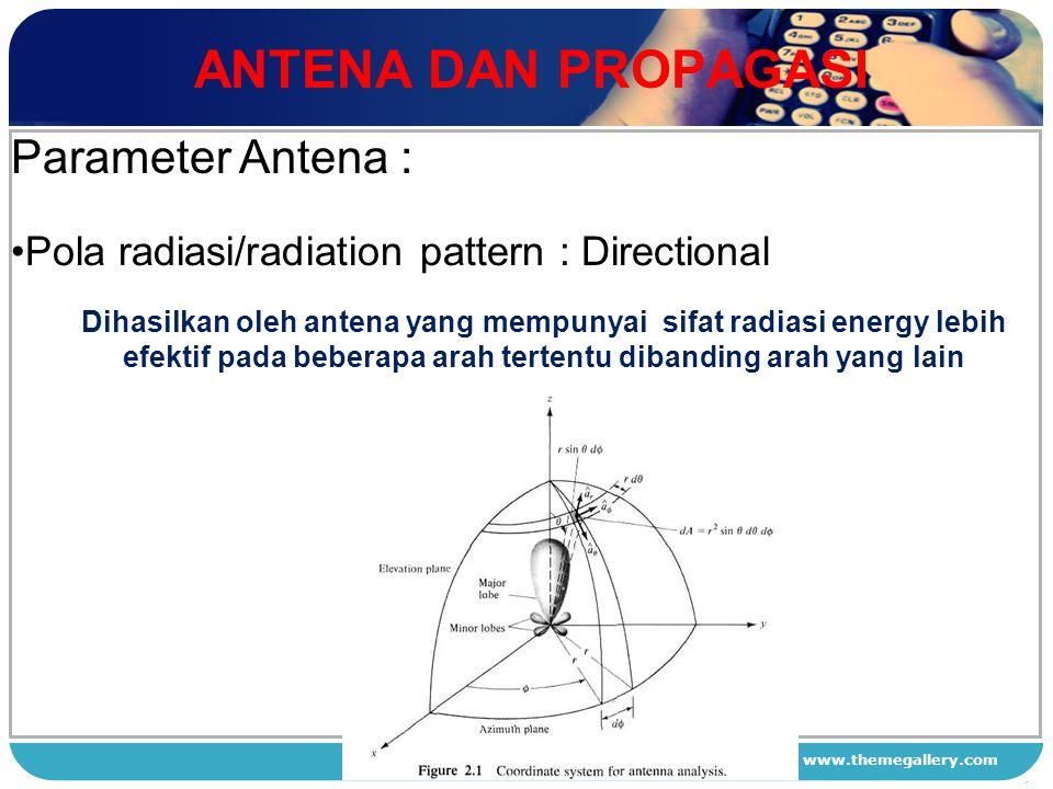 www.themegallery.com ANTENA DAN PROPAGASI 1 2 3 4 Parameter Antena : Pola radiasi/radiation pattern : Directional Dihasilkan oleh antena yang mempunya