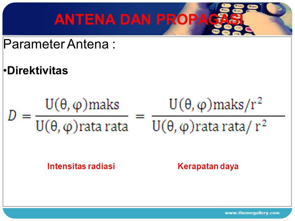 www.themegallery.com ANTENA DAN PROPAGASI 1 2 3 4 Parameter Antena : Direktivitas Intensitas radiasiKerapatan daya