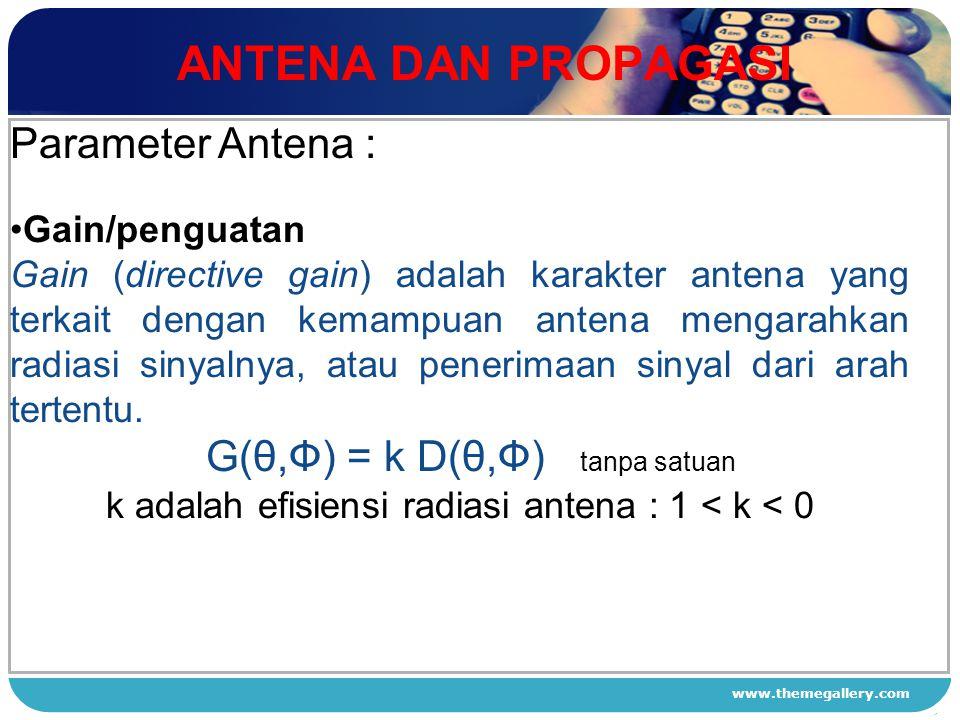 www.themegallery.com ANTENA DAN PROPAGASI 1 2 3 4 Parameter Antena : Gain/penguatan Gain (directive gain) adalah karakter antena yang terkait dengan k