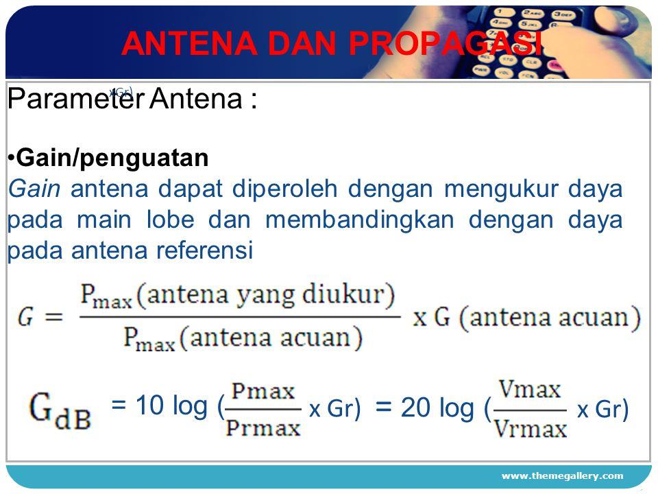 www.themegallery.com ANTENA DAN PROPAGASI 1 2 3 4 Parameter Antena : Gain/penguatan Gain antena dapat diperoleh dengan mengukur daya pada main lobe da