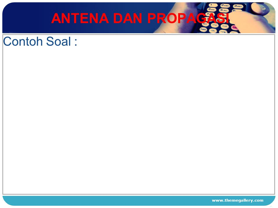 www.themegallery.com ANTENA DAN PROPAGASI 1 2 3 4 Contoh Soal :