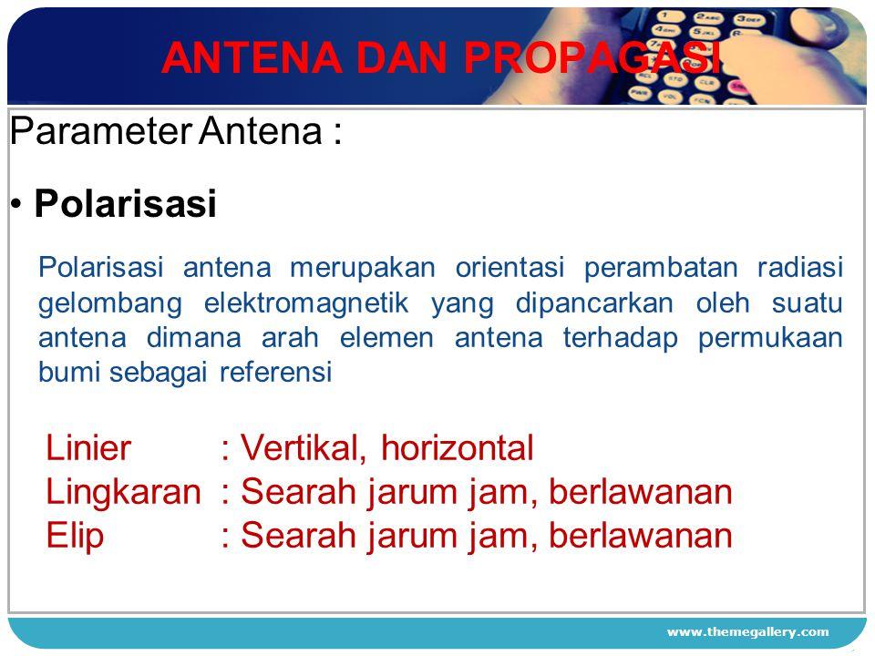 www.themegallery.com ANTENA DAN PROPAGASI 1 2 3 4 Parameter Antena : Polarisasi Polarisasi antena merupakan orientasi perambatan radiasi gelombang ele