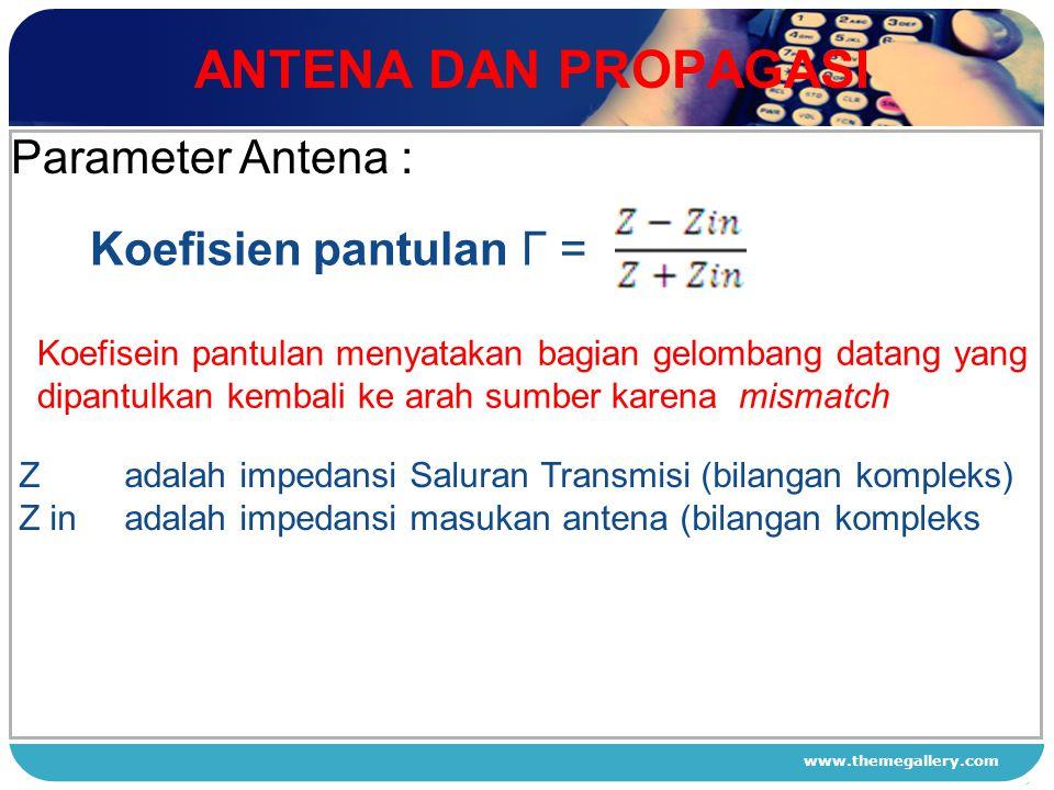 www.themegallery.com ANTENA DAN PROPAGASI 1 2 3 4 Parameter Antena : Koefisien pantulan Γ = Koefisein pantulan menyatakan bagian gelombang datang yang