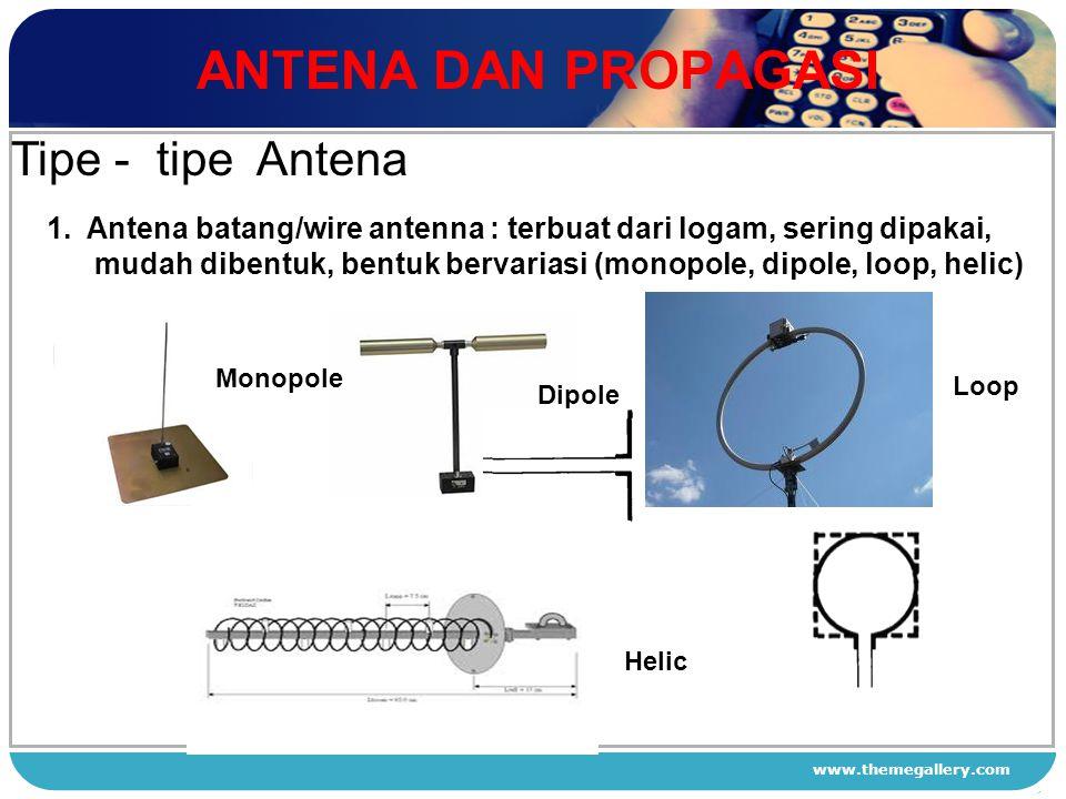 www.themegallery.com ANTENA DAN PROPAGASI 1 2 3 4 Tipe - tipe Antena 1.Antena batang/wire antenna : terbuat dari logam, sering dipakai, mudah dibentuk