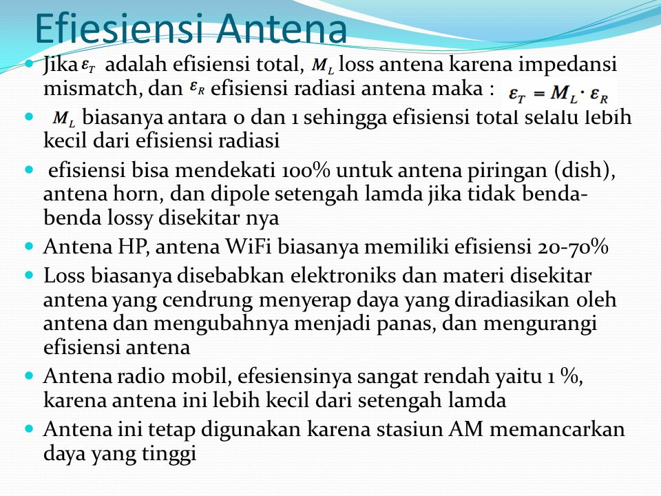 Efiesiensi Antena Jika adalah efisiensi total, loss antena karena impedansi mismatch, dan efisiensi radiasi antena maka : biasanya antara 0 dan 1 sehi