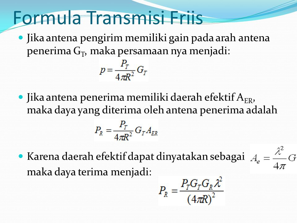 Formula Transmisi Friis Jika antena pengirim memiliki gain pada arah antena penerima G T, maka persamaan nya menjadi: Jika antena penerima memiliki da