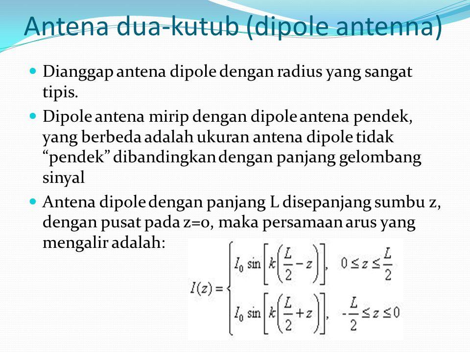Antena dua-kutub (dipole antenna) Dianggap antena dipole dengan radius yang sangat tipis. Dipole antena mirip dengan dipole antena pendek, yang berbed