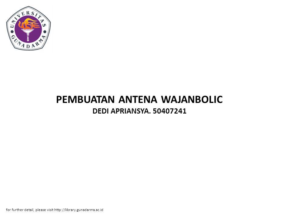 PEMBUATAN ANTENA WAJANBOLIC DEDI APRIANSYA. 50407241 for further detail, please visit http://library.gunadarma.ac.id
