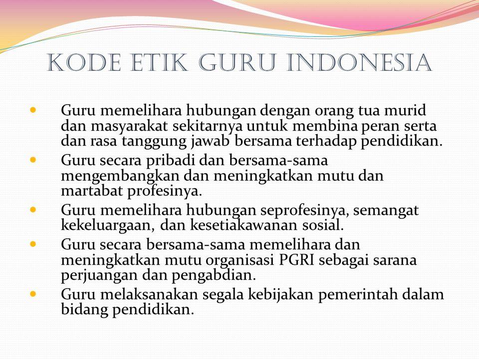 Kode Etik Guru Indonesia Guru memelihara hubungan dengan orang tua murid dan masyarakat sekitarnya untuk membina peran serta dan rasa tanggung jawab b