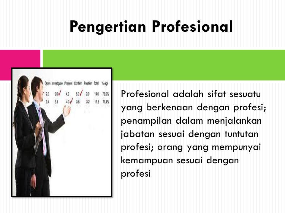 Profesional adalah sifat sesuatu yang berkenaan dengan profesi; penampilan dalam menjalankan jabatan sesuai dengan tuntutan profesi; orang yang mempun