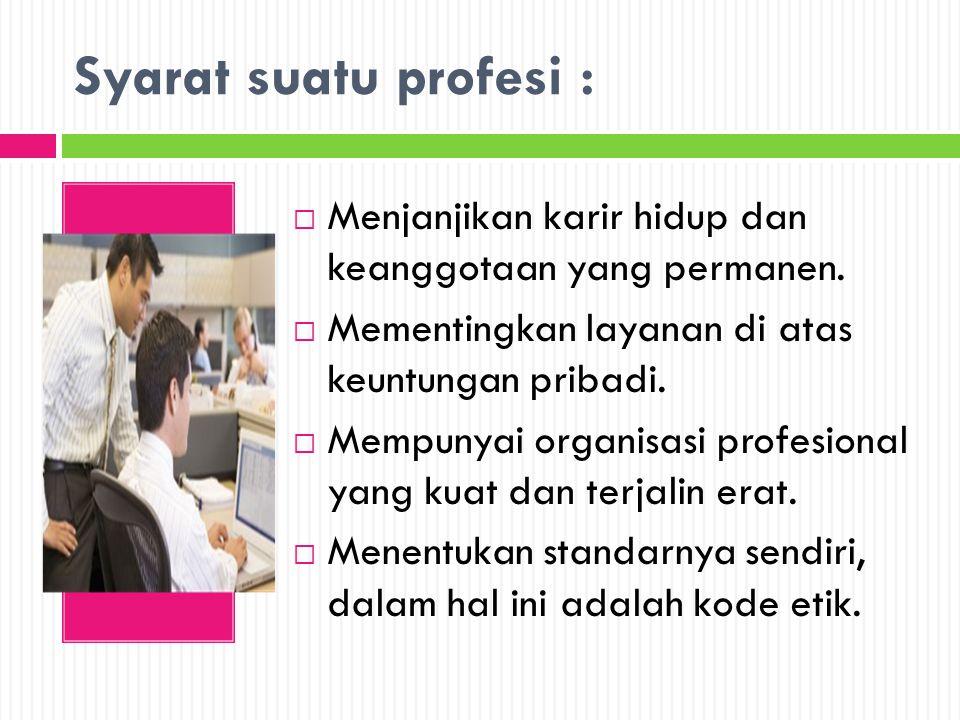 Syarat suatu profesi :  Menjanjikan karir hidup dan keanggotaan yang permanen.  Mementingkan layanan di atas keuntungan pribadi.  Mempunyai organis