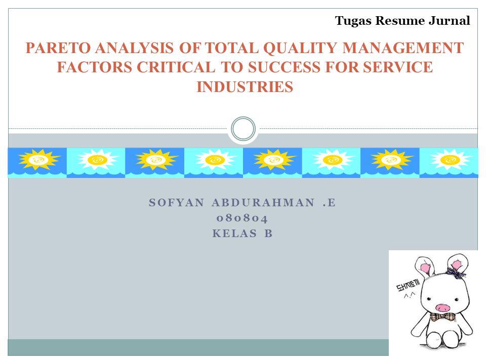 SOFYAN ABDURAHMAN.E 080804 KELAS B PARETO ANALYSIS OF TOTAL QUALITY MANAGEMENT FACTORS CRITICAL TO SUCCESS FOR SERVICE INDUSTRIES Tugas Resume Jurnal