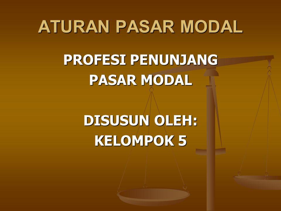 ATURAN PASAR MODAL PROFESI PENUNJANG PASAR MODAL DISUSUN OLEH: KELOMPOK 5