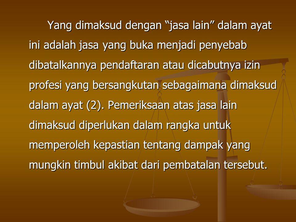 "Yang dimaksud dengan ""jasa lain"" dalam ayat ini adalah jasa yang buka menjadi penyebab dibatalkannya pendaftaran atau dicabutnya izin profesi yang ber"