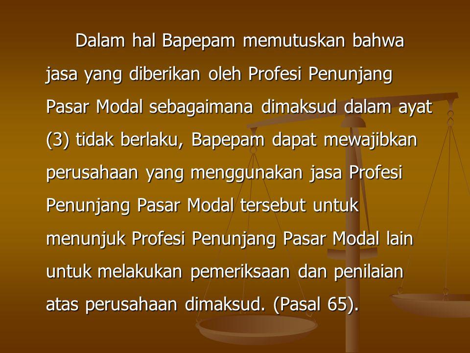 Dalam hal Bapepam memutuskan bahwa jasa yang diberikan oleh Profesi Penunjang Pasar Modal sebagaimana dimaksud dalam ayat (3) tidak berlaku, Bapepam d