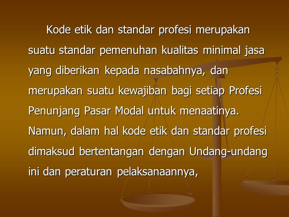 Kode etik dan standar profesi merupakan suatu standar pemenuhan kualitas minimal jasa yang diberikan kepada nasabahnya, dan merupakan suatu kewajiban