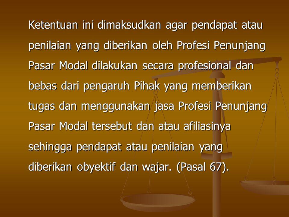 Ketentuan ini dimaksudkan agar pendapat atau penilaian yang diberikan oleh Profesi Penunjang Pasar Modal dilakukan secara profesional dan bebas dari p