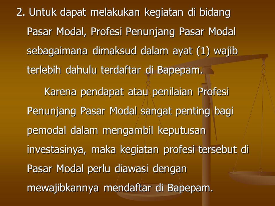 2. Untuk dapat melakukan kegiatan di bidang Pasar Modal, Profesi Penunjang Pasar Modal sebagaimana dimaksud dalam ayat (1) wajib terlebih dahulu terda