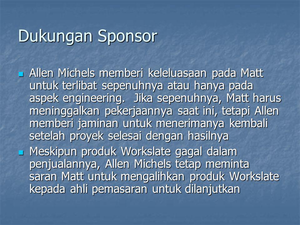 Dukungan Sponsor Allen Michels memberi keleluasaan pada Matt untuk terlibat sepenuhnya atau hanya pada aspek engineering. Jika sepenuhnya, Matt harus