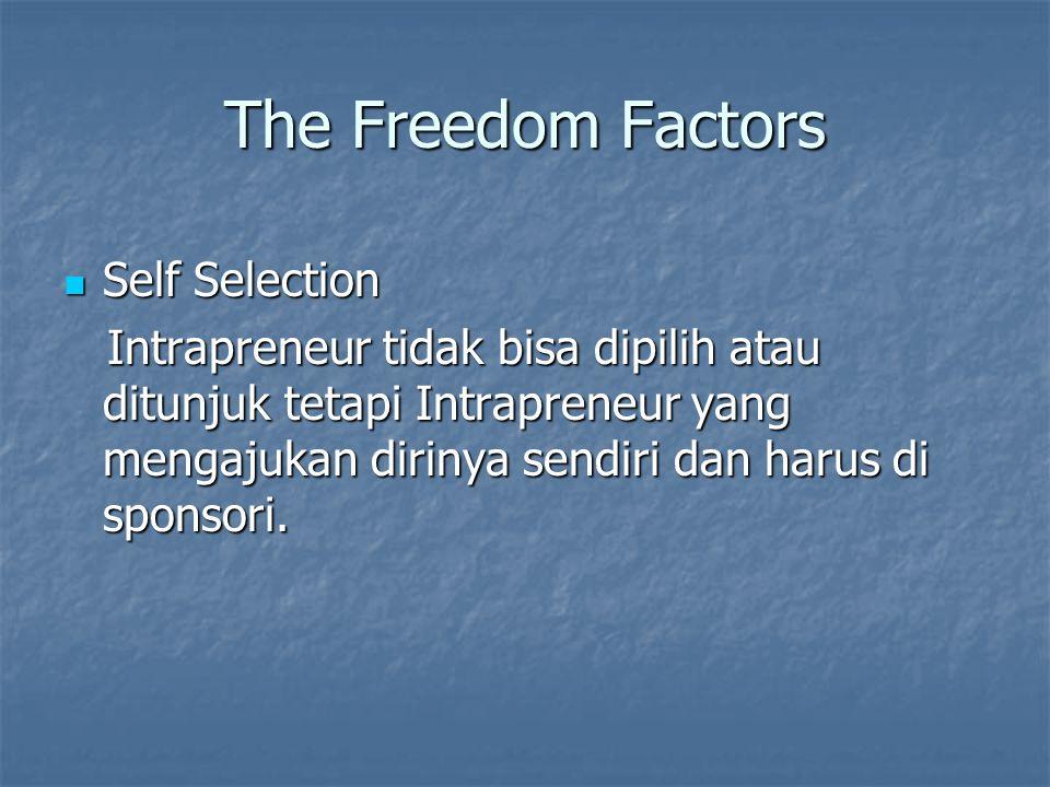 The Freedom Factors Self Selection Self Selection Intrapreneur tidak bisa dipilih atau ditunjuk tetapi Intrapreneur yang mengajukan dirinya sendiri da