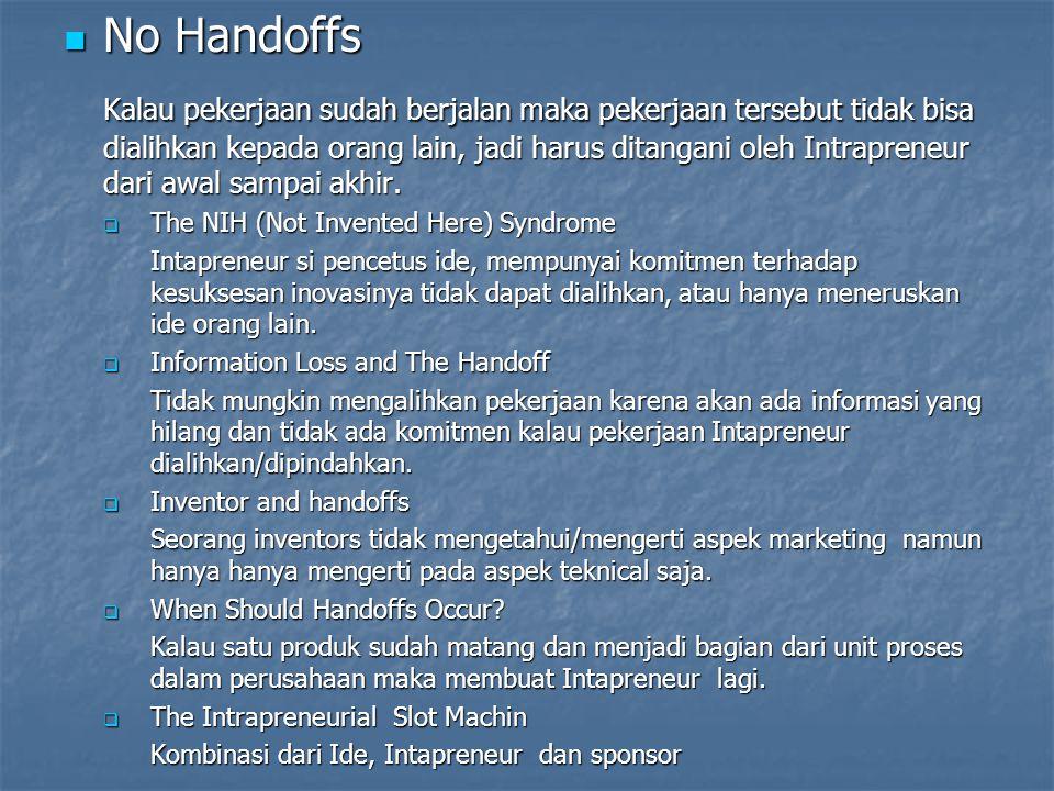 No Handoffs No Handoffs Kalau pekerjaan sudah berjalan maka pekerjaan tersebut tidak bisa dialihkan kepada orang lain, jadi harus ditangani oleh Intra