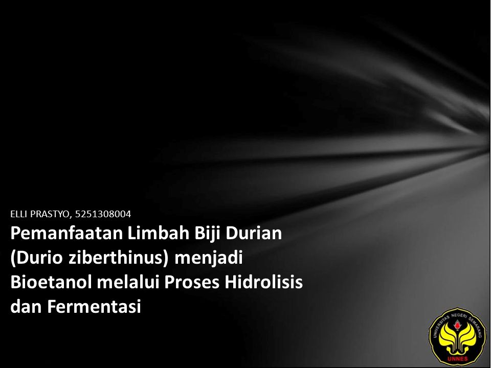 ELLI PRASTYO, 5251308004 Pemanfaatan Limbah Biji Durian (Durio ziberthinus) menjadi Bioetanol melalui Proses Hidrolisis dan Fermentasi