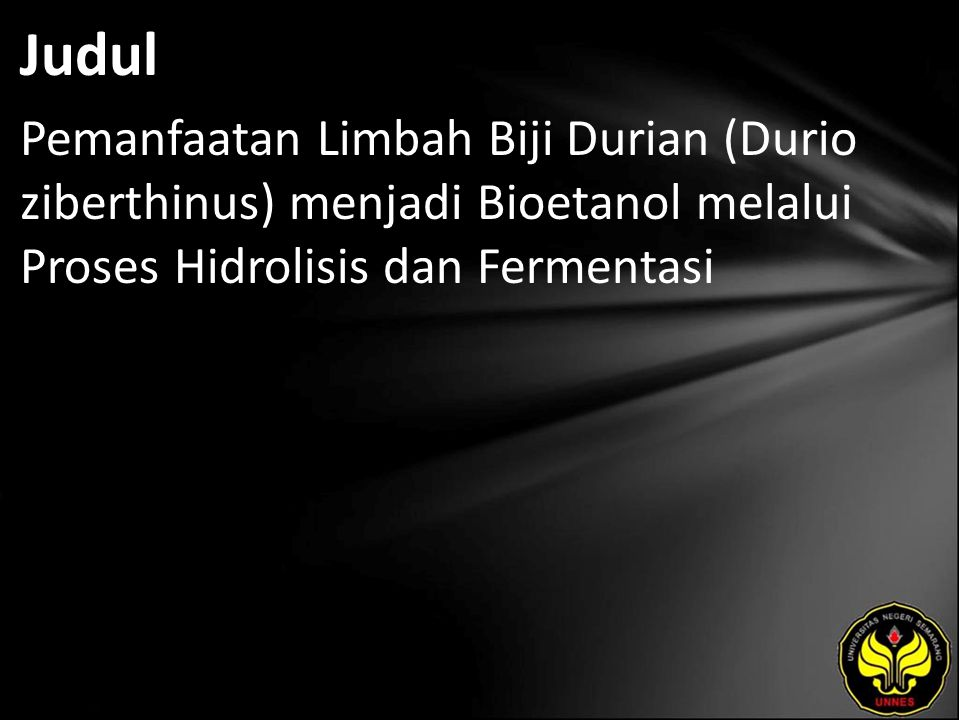 Judul Pemanfaatan Limbah Biji Durian (Durio ziberthinus) menjadi Bioetanol melalui Proses Hidrolisis dan Fermentasi