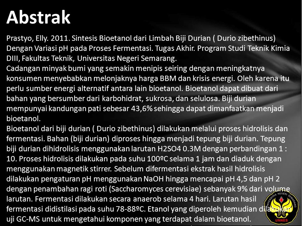 Abstrak Prastyo, Elly. 2011. Sintesis Bioetanol dari Limbah Biji Durian ( Durio zibethinus) Dengan Variasi pH pada Proses Fermentasi. Tugas Akhir. Pro