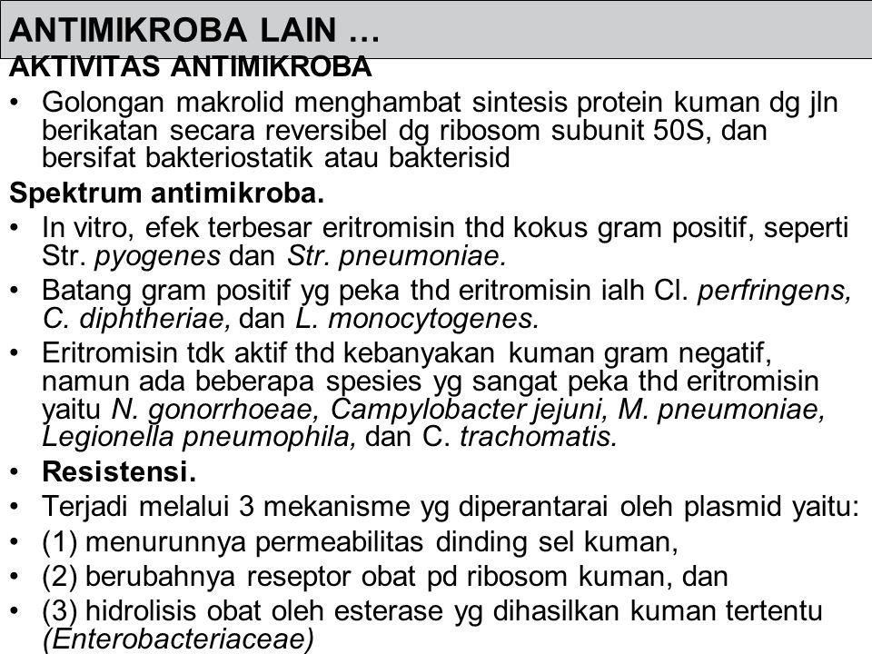 ANTIMIKROBA LAIN … FARMAKOKINETIK Basa eritromisin diserap baik oleh usus kecil bagian atas; aktivitasnya hilang oleh cairan lambung dan absorpsi diperlambat oleh adanya makanan dlm lambung.