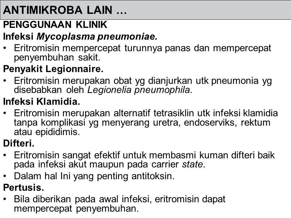 ANTIMIKROBA LAIN … PENGGUNAAN KLINIK Infeksi Mycoplasma pneumoniae. Eritromisin mempercepat turunnya panas dan mempercepat penyembuhan sakit. Penyakit