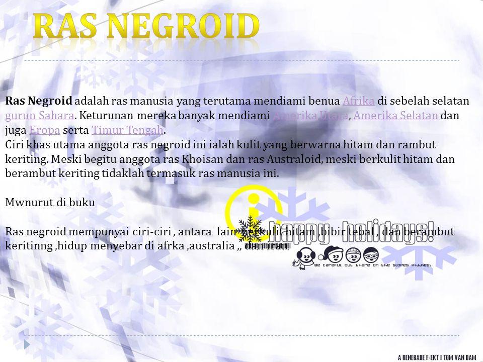 Ras Negroid adalah ras manusia yang terutama mendiami benua Afrika di sebelah selatan gurun Sahara. Keturunan mereka banyak mendiami Amerika Utara, Am