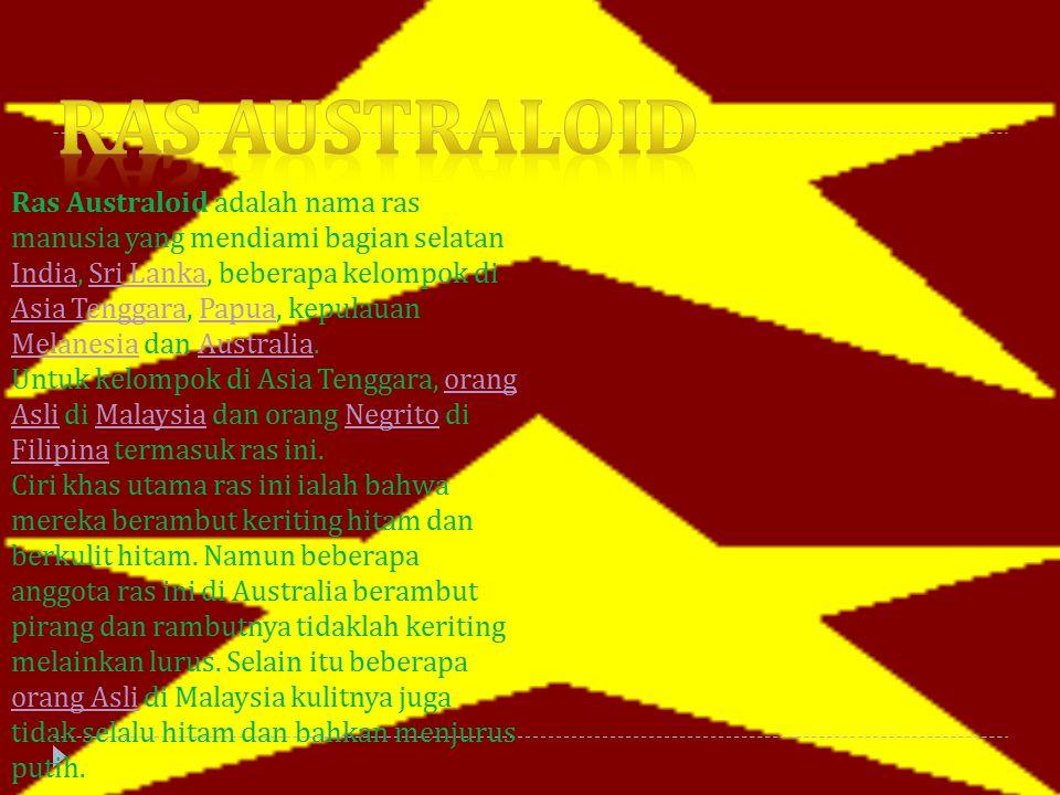 Ras Australoid adalah nama ras manusia yang mendiami bagian selatan India, Sri Lanka, beberapa kelompok di Asia Tenggara, Papua, kepulauan Melanesia d