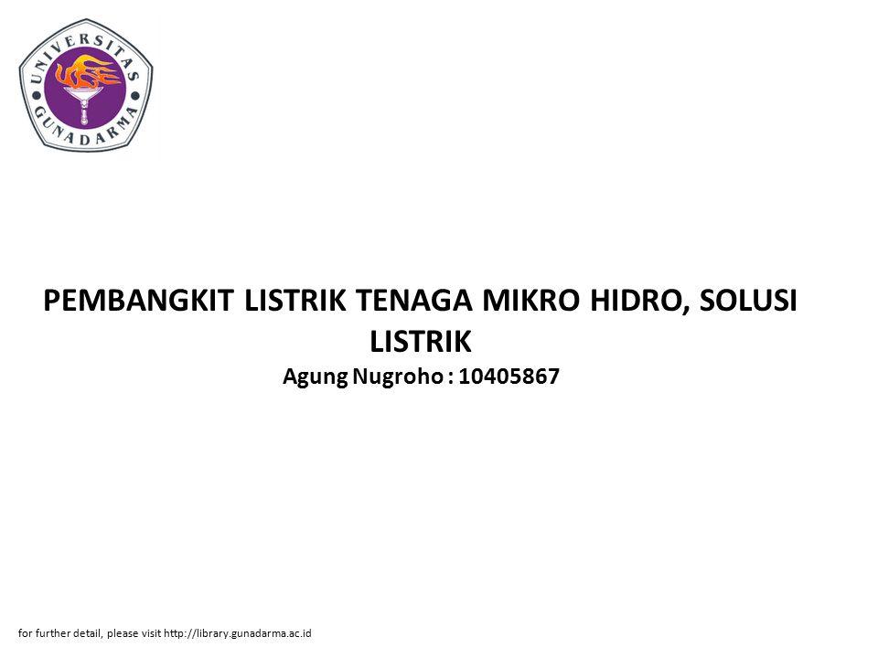 PEMBANGKIT LISTRIK TENAGA MIKRO HIDRO, SOLUSI LISTRIK Agung Nugroho : 10405867 for further detail, please visit http://library.gunadarma.ac.id