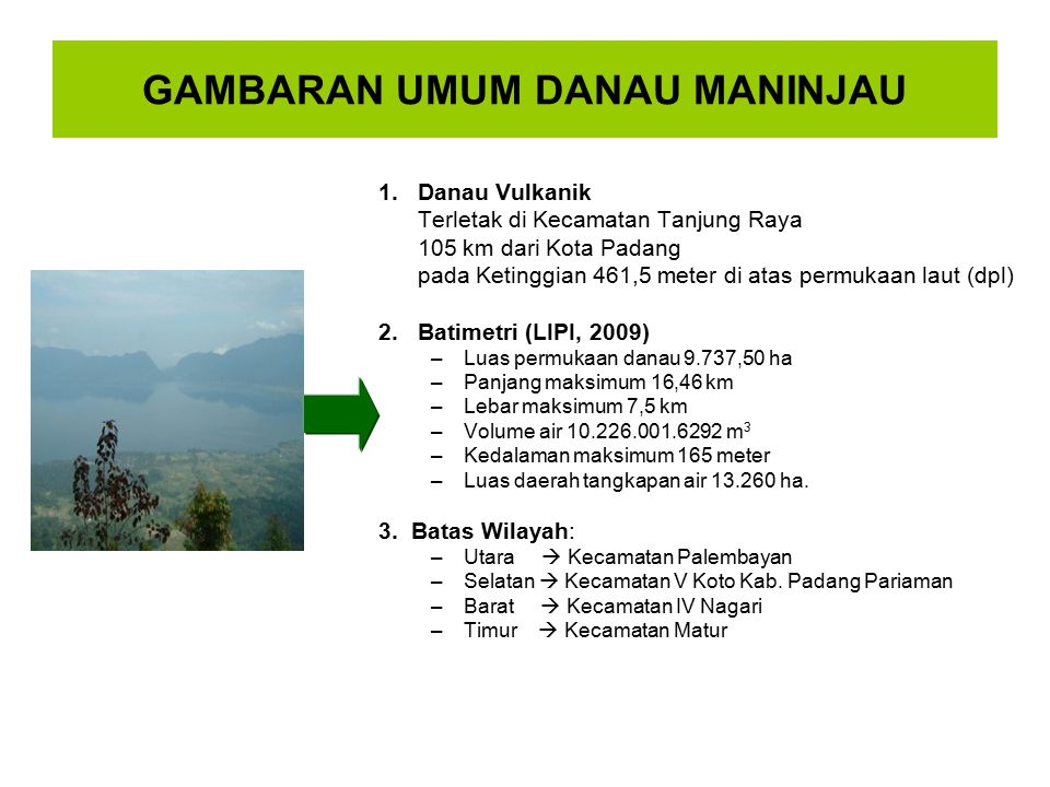 GAMBARAN UMUM DANAU MANINJAU 1.Danau Vulkanik Terletak di Kecamatan Tanjung Raya 105 km dari Kota Padang pada Ketinggian 461,5 meter di atas permukaan