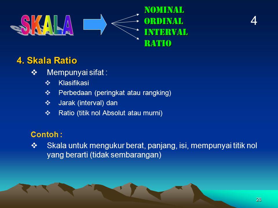 28 NOMINAL ORDINAL INTERVAL RATIO 4. Skala Ratio  Mempunyai sifat :  Klasifikasi  Perbedaan (peringkat atau rangking)  Jarak (interval) dan  Rati
