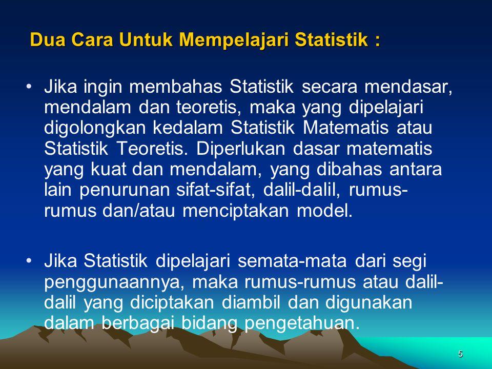 5 Dua Cara Untuk Mempelajari Statistik : Jika ingin membahas Statistik secara mendasar, mendalam dan teoretis, maka yang dipelajari digolongkan kedala