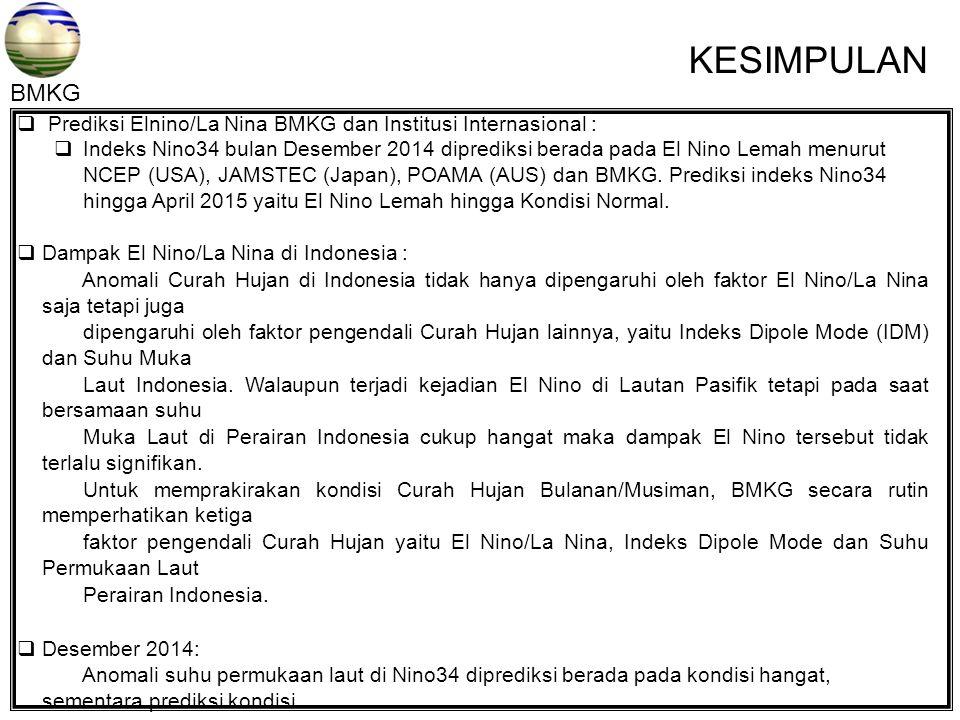  Prediksi Elnino/La Nina BMKG dan Institusi Internasional :  Indeks Nino34 bulan Desember 2014 diprediksi berada pada El Nino Lemah menurut NCEP (USA), JAMSTEC (Japan), POAMA (AUS) dan BMKG.