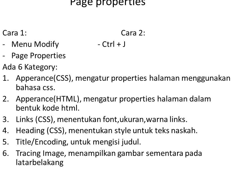 Page properties Cara 1: Cara 2: -Menu Modify- Ctrl + J -Page Properties Ada 6 Kategory: 1.Apperance(CSS), mengatur properties halaman menggunakan bahasa css.